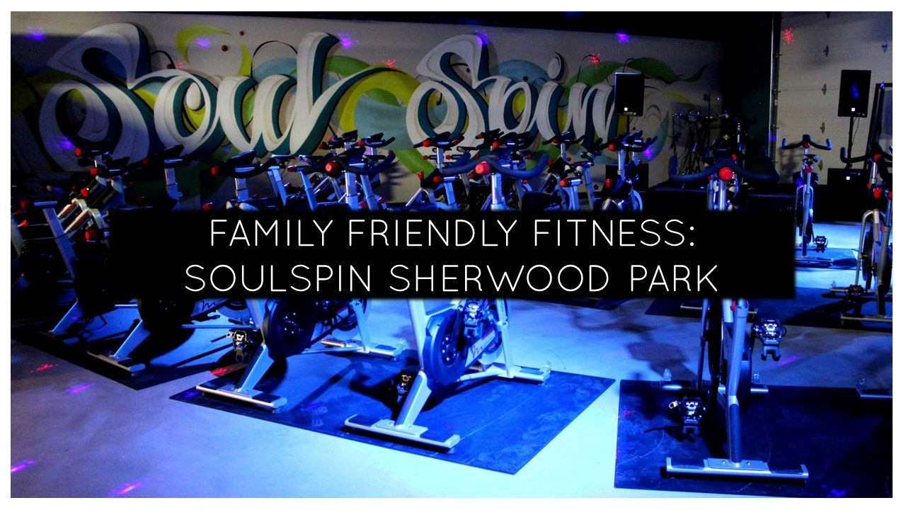 Family Friendly Fitness: Soulspin Sherwood Park